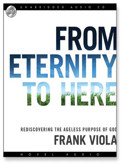 From Eternity to Here: Rediscovering the Ageless Purpose of God (MP3)
